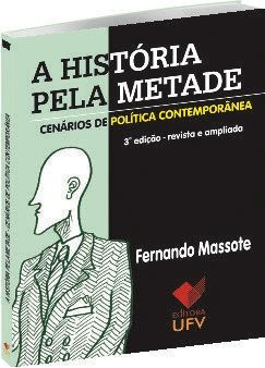 A História Pela Metade - Cenários de Política Contemporânea - 3° Edição