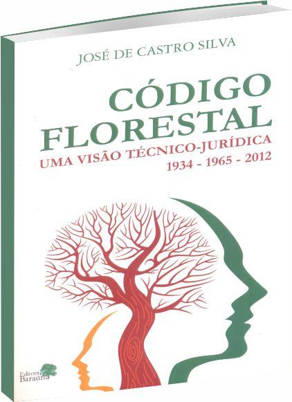 Código Florestal Uma Visão Técnico-Jurídica 1934 - 1965 - 2012