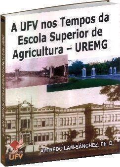 A UFV nos Tempos da Escola Superior de Agricultura - UREMG