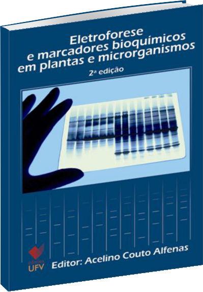 Eletroforese e Marcadores Bioquímicos em Plantas e Microrganismos - 2ª Edição