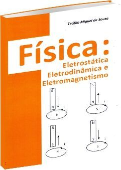 Física: Eletrostática Eletrodinâmica e Eletromagnetismo