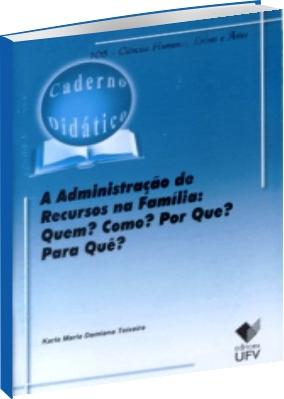 A Administração de Recursos na Família: Quem? Como? Por quê? Para quê?