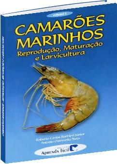 Camarões Marinhos Vol 1 - Reprodução, Maturação e Larvicultura