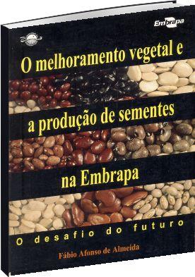 O Melhoramento Vegetal e a Produção de Sementes na Embrapa