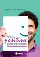 Psicologia Positiva nas Organizações e no Trabalho: Conceitos Fundamentais e Sentidos Aplicados