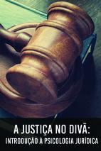 Palestra - A Justiça no Divã: introdução à Psicologia Jurídica