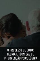 Curso O Processo de Luto: Teoria e Técnicas de Intervenção Psicológica