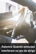 Palestra - Quando emoções interferem no ato de dirigir.