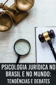 Psicologia Jurídica no Brasil e no Mundo: Tendências e Debates
