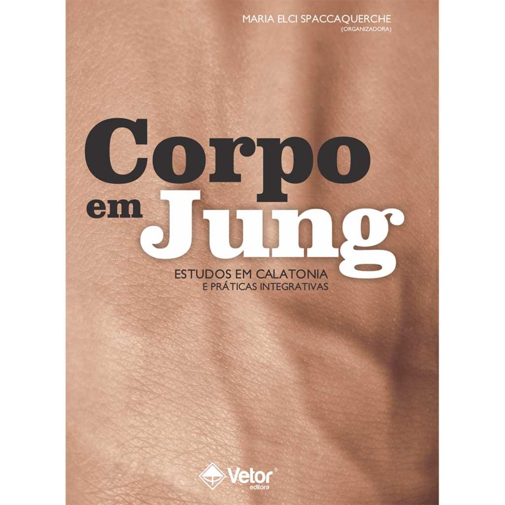 Corpo em Jung: Estudos em calatonia e práticas integrativa