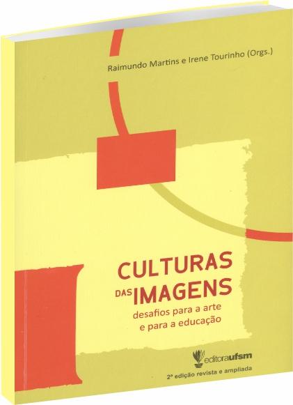 Culturas das Imagens: Desafios para a arte e para a educação 2ª Edição