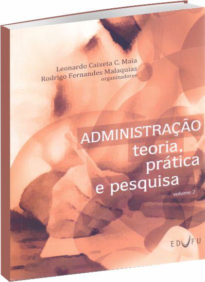 Administração, teoria prática e pesquisa