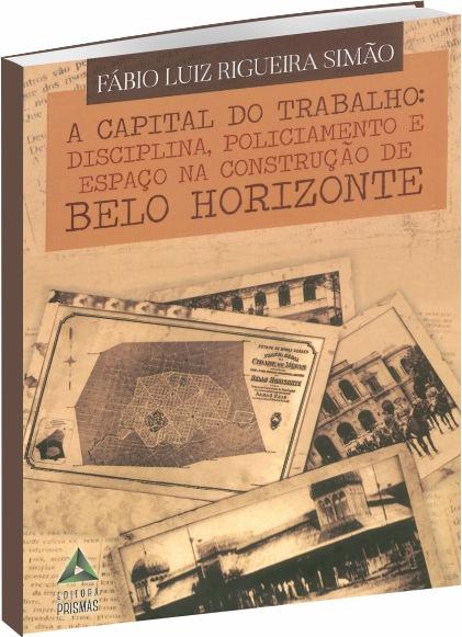 A Capital do Trabalho: Disciplina, Policiamento e Espaço na Construção de Belo Horizonte