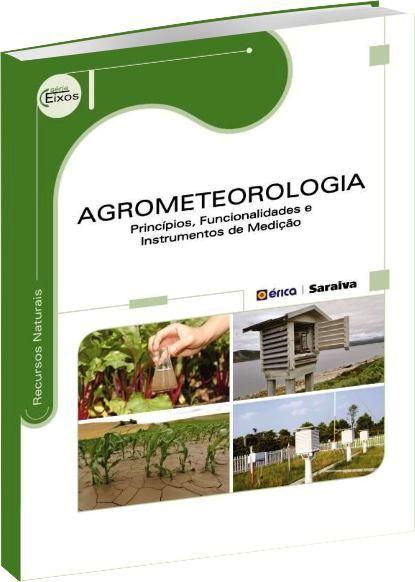 Agrometeorologia - Princípios, Funcionalidades e Instrumentos de Medição - Série Eixos