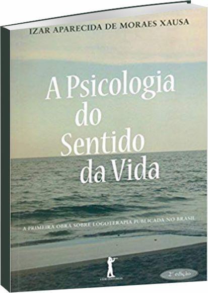 A Psicologia do Sentido da Vida 2ª Ed.