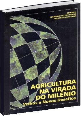 Agricultura na Virada do Milênio - Velhos e Novos Desafios