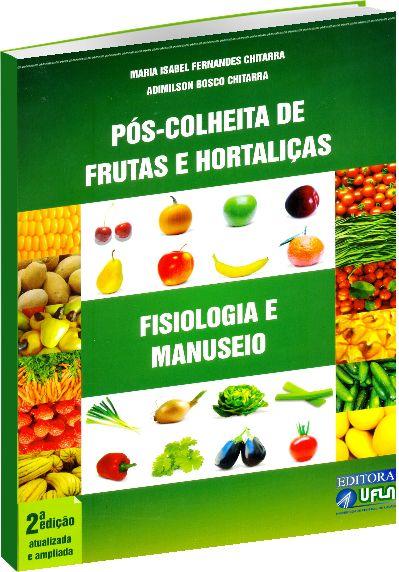 Pós-Colheita de Frutas e Hortaliças - Fisiologia e Manuseio