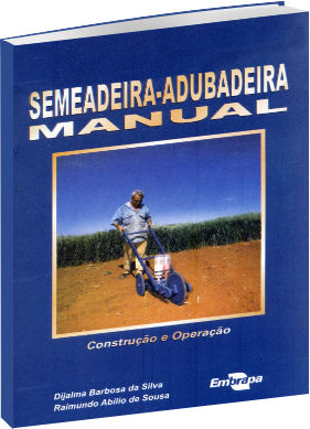 Semeadeira-Adubadeira manual: Construção e operação