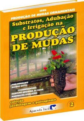 Substratos, Adubação e Irrigação na Produção de Mudas - Vol 2