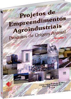 Projetos de Empreendimentos Agroindustriais - Produtos de origem animal - Volume 1