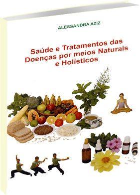 Saúde e Tratamento das Doenças por meios Naturais e Holísticos