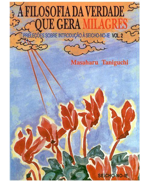 A Filosofia da Verdade que Gera Milagres Vol.2