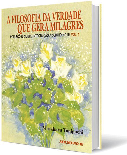 A Filosofia da Verdade que Gera Milagres Vol.1