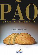 Pão, arte e ciência - 6ª ed.