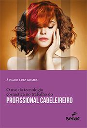 O uso da tecnologia cosmética no trabalho do profissional cabeleireiro - 6.a EDIÇÃO