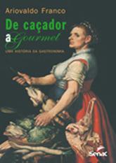 De caçador a gourmet: Uma história da gastronomia - 5ª ed.