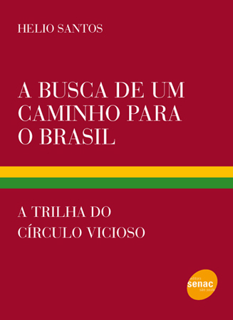 A busca de um caminho para o Brasil: a trilha do círculo vicioso - 2ª ed.