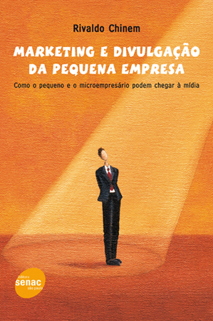 Marketing e divulgação da pequena empresa: como o pequeno e o microempresário podem chegar à mídia - 5ª ed.