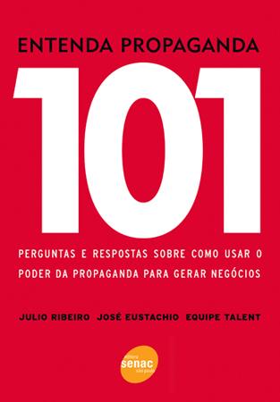 Entenda propaganda: 101 perguntas e respostas sobre como usar o poder da propaganda para gerar negócios - 2ª ed.