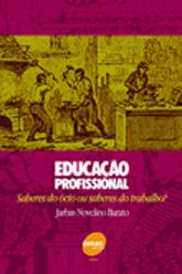 Educação profissional: saberes do ócio ou saberes do trabalho? - 2ª ed.