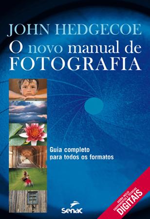 O novo manual de fotografia: guia completo para todos os formatos - 4ª ed.