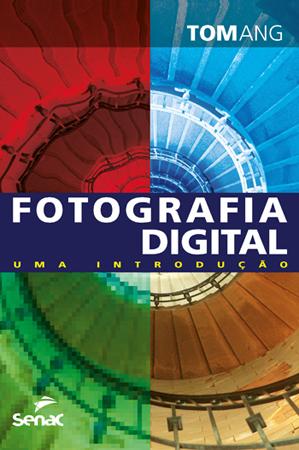 Fotografia digital: uma introdução - 3ª ed.