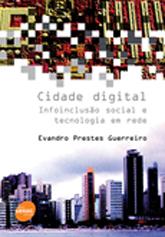 Cidade digital: infoinclusão social e tecnologia em rede - 1ª ed.