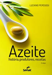 Azeite: história, produtores e receitas - 5.a EDIÇÃO