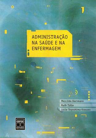 Administração na saúde e na enfermagem - 1ª ed.