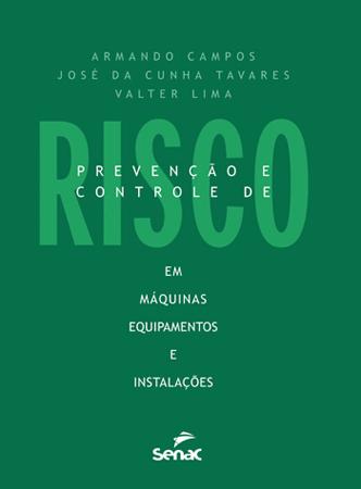 Prevenção e controle de risco: máquinas, equipamentos e instalações  - 7ª ed.