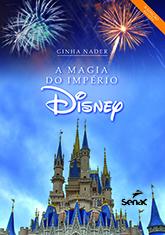 A magia do império Disney - 5ª ed.