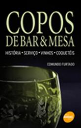 Copos de bar e mesa: história, serviço, vinhos e coquetéis - 2ª ed.