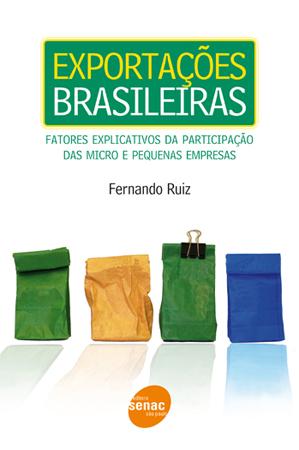 Exportações brasileiras: fatores explicativos da participação das micro e pequenas empresas  - 1ª ed.