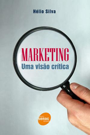 Marketing: uma visão crítica - 1ª ed.