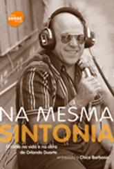 Na mesma sintonia: o rádio na vida e na obra de Orlando Duarte - 1ª ed.