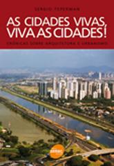 As cidades vivas, viva as cidades!: crônicas sobre arquitetura e urbanismo - 1.a EDIÇÃO