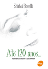 Até 120 anos ... Rejuvenescimento e cosmiatria - 2ª ed.