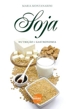 Soja: nutrição e gastronomia - 1ª ed.