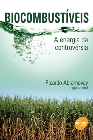 Biocombustíveis: a energia da controvérsia - 1ª ed.