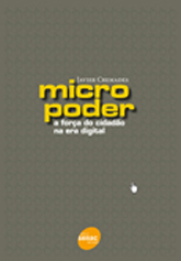 Micro poder: a força do cidadão na era digital - 1ª ed.